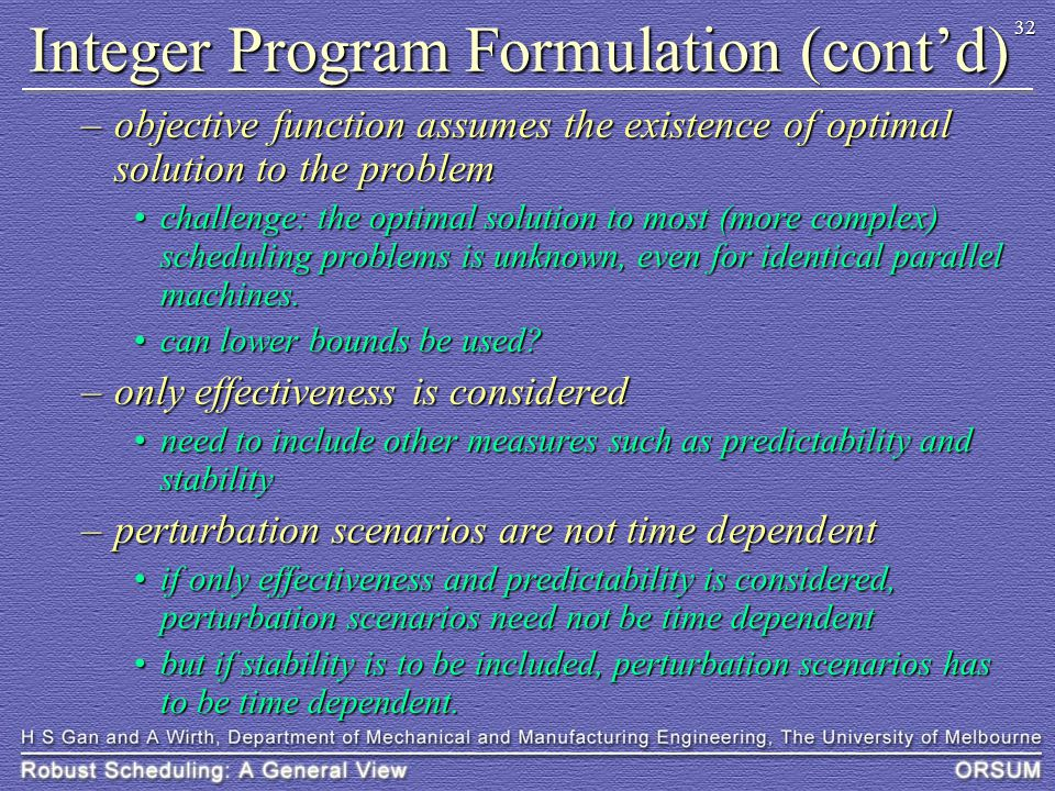 32 Integer Program Formulation (cont'd) –objective function assumes the existence of optimal solution to the problem challenge: the optimal solution t