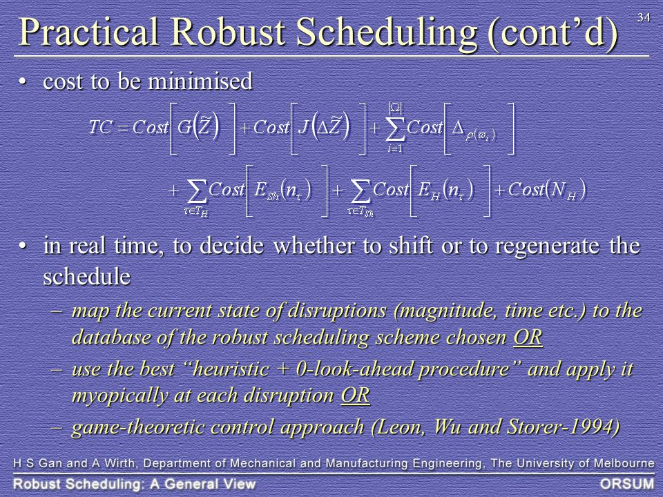 34 Practical Robust Scheduling (cont'd) cost to be minimisedcost to be minimised in real time, to decide whether to shift or to regenerate the schedul