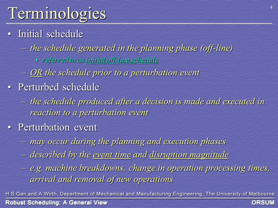 5 Terminologies (cont'd) Perturbation scenarioPerturbation scenario –a set of perturbation events In-process operations, completed operations and operations that have not startedIn-process operations, completed operations and operations that have not started current time completed operations in-process operations not-started operations