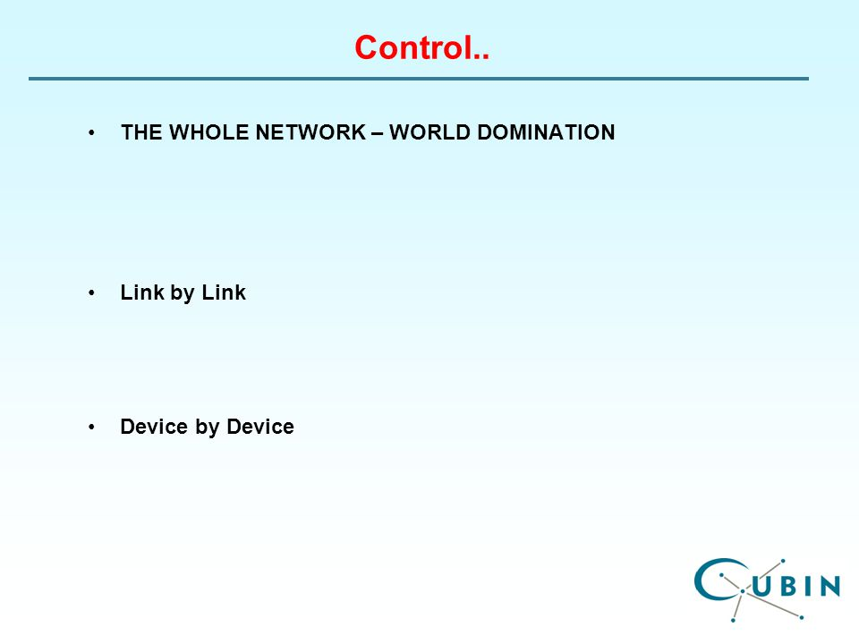 Control.. THE WHOLE NETWORK – WORLD DOMINATION Link by Link Device by Device