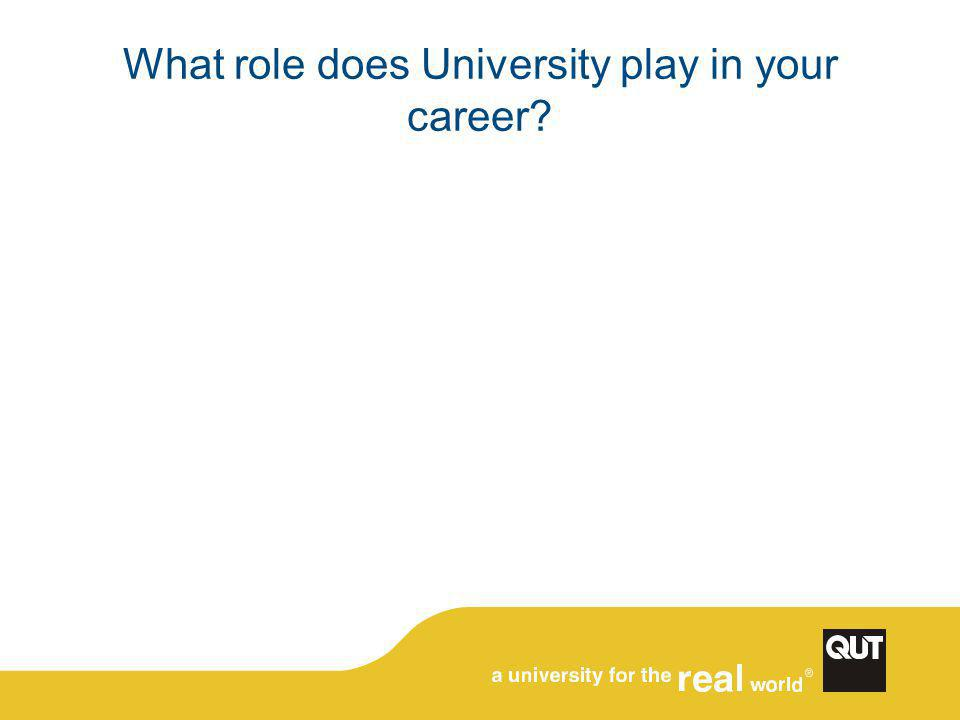 What role does University play in your career?