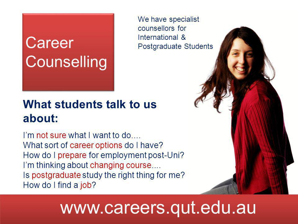 Career Counselling We have specialist counsellors for International & Postgraduate Students What students talk to us about: I'm not sure what I want t