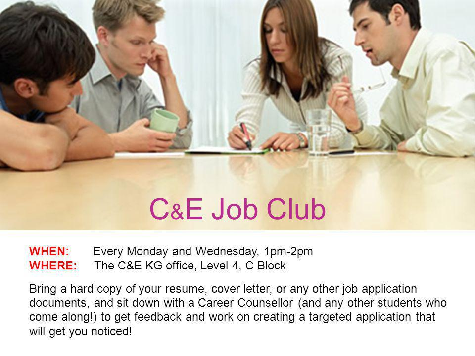 C & E Job Club WHEN: Every Monday and Wednesday, 1pm-2pm WHERE: The C&E KG office, Level 4, C Block Bring a hard copy of your resume, cover letter, or