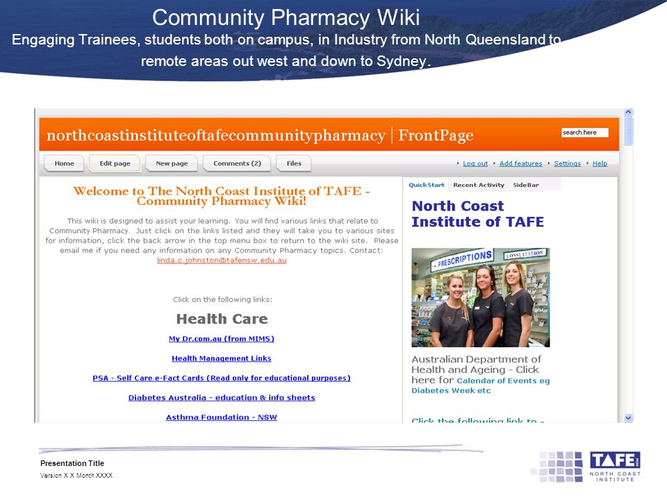 Presentation Title Version X.X Month XXXX Community Pharmacy Wiki Engaging Trainees, students both on campus, in Industry from North Queensland to remote areas out west and down to Sydney.