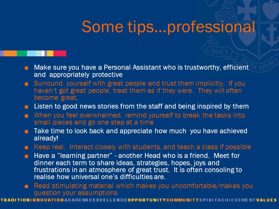 Some tips…professional  Make sure you have a Personal Assistant who is trustworthy, efficient and appropriately protective  Surround yourself with great people and trust them implicitly.