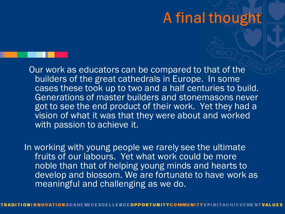 A final thought Our work as educators can be compared to that of the builders of the great cathedrals in Europe.