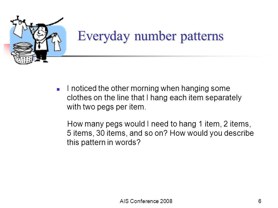 AIS Conference 20086 I noticed the other morning when hanging some clothes on the line that I hang each item separately with two pegs per item. How ma