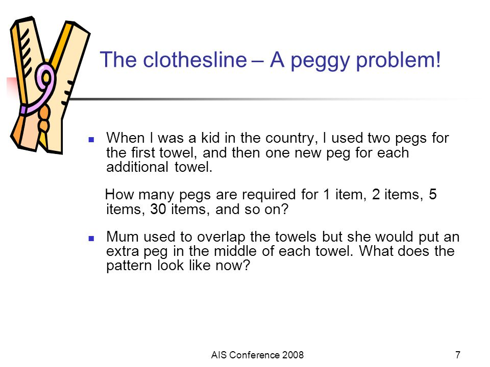 AIS Conference 20087 The clothesline – A peggy problem! When I was a kid in the country, I used two pegs for the first towel, and then one new peg for