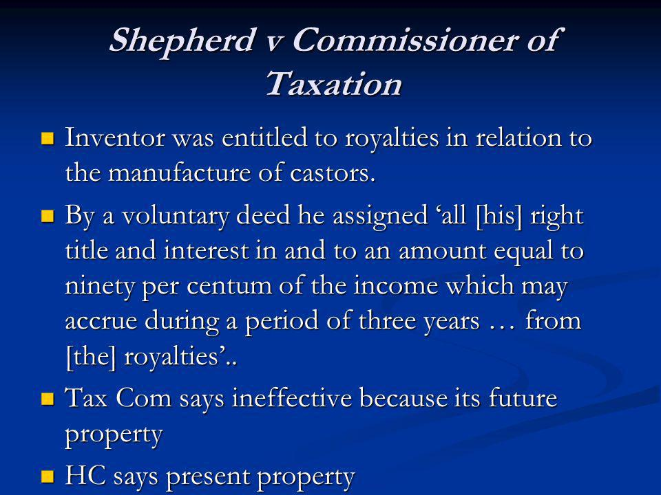 Shepherd v Commissioner of Taxation Inventor was entitled to royalties in relation to the manufacture of castors.
