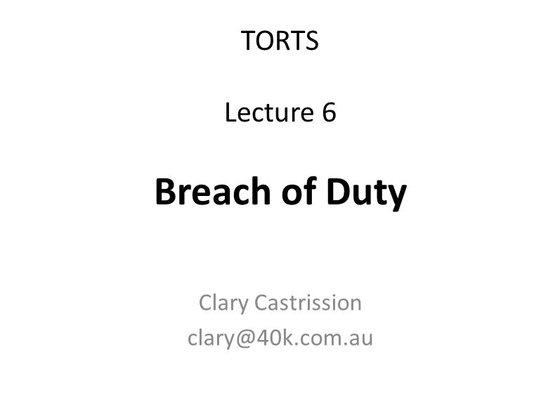 TORTS Lecture 6 Breach of Duty Clary Castrission clary@40k.com.au