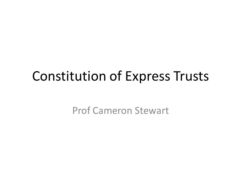 Constitution of Express Trusts Prof Cameron Stewart