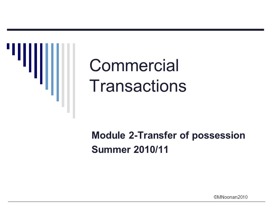 ©MNoonan2010 Commercial Transactions Module 2-Transfer of possession Summer 2010/11