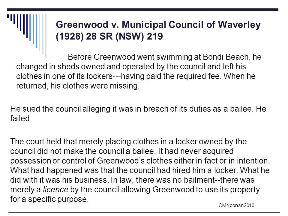 ©MNoonan2010 Greenwood v. Municipal Council of Waverley (1928) 28 SR (NSW) 219 Before Greenwood went swimming at Bondi Beach, he changed in sheds owne