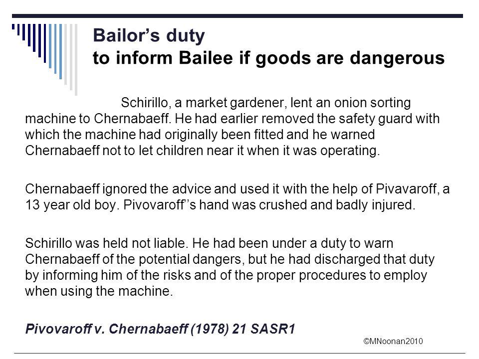 ©MNoonan2010 Bailor's duty to inform Bailee if goods are dangerous Schirillo, a market gardener, lent an onion sorting machine to Chernabaeff. He had
