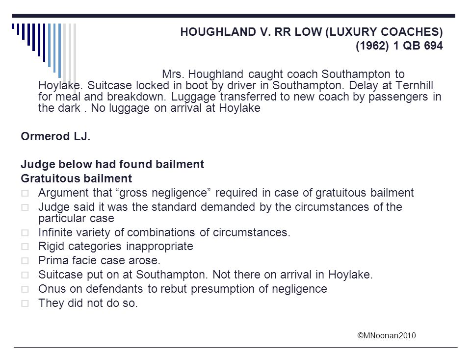 ©MNoonan2010 HOUGHLAND V. RR LOW (LUXURY COACHES) (1962) 1 QB 694 Mrs. Houghland caught coach Southampton to Hoylake. Suitcase locked in boot by drive