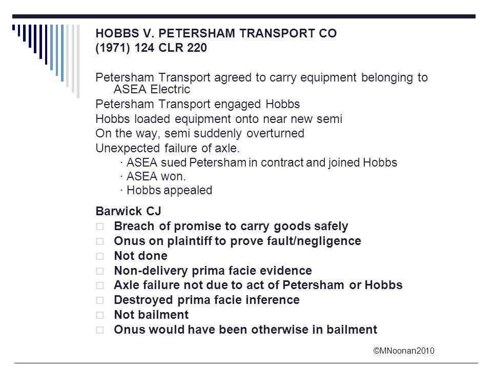 ©MNoonan2010 HOBBS V. PETERSHAM TRANSPORT CO (1971) 124 CLR 220 Petersham Transport agreed to carry equipment belonging to ASEA Electric Petersham Tra