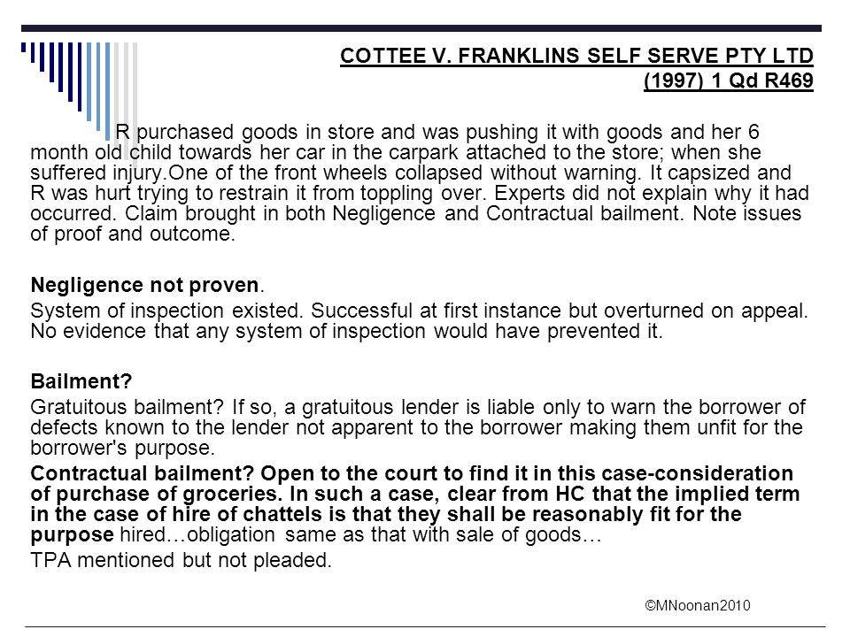 ©MNoonan2010 COTTEE V. FRANKLINS SELF SERVE PTY LTD (1997) 1 Qd R469 R purchased goods in store and was pushing it with goods and her 6 month old chil