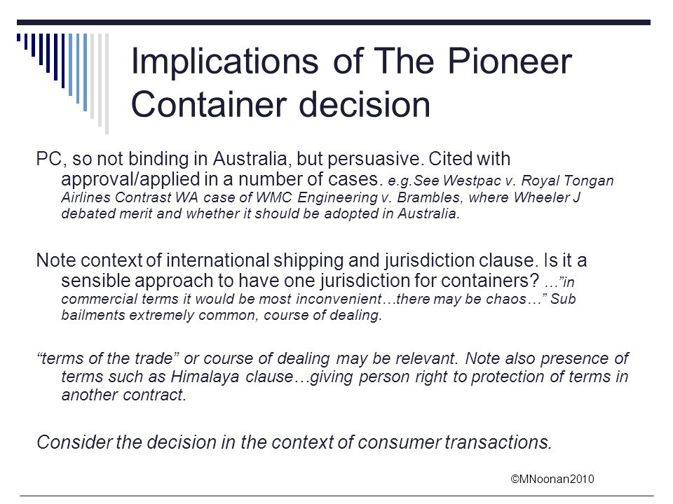 ©MNoonan2010 Implications of The Pioneer Container decision PC, so not binding in Australia, but persuasive. Cited with approval/applied in a number o