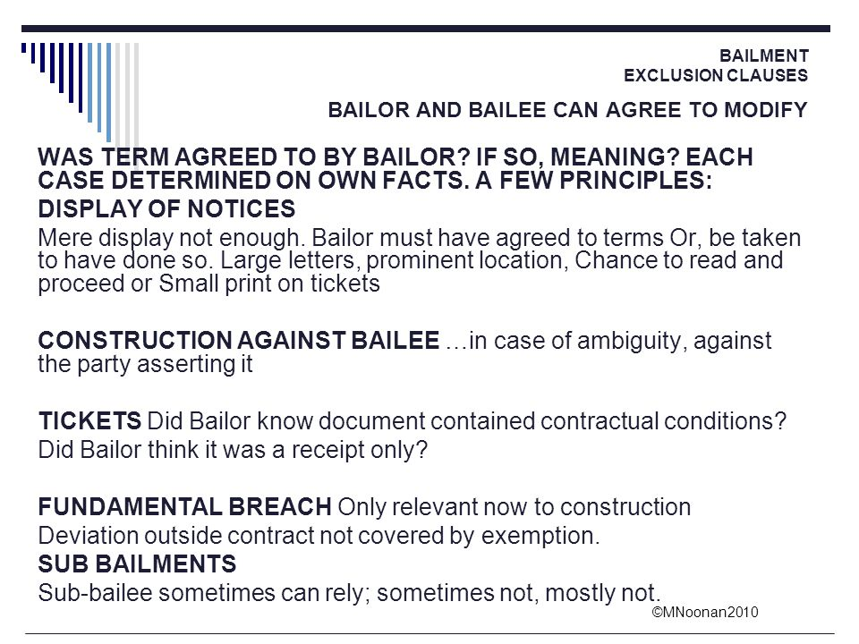 ©MNoonan2010 BAILMENT EXCLUSION CLAUSES BAILOR AND BAILEE CAN AGREE TO MODIFY WAS TERM AGREED TO BY BAILOR? IF SO, MEANING? EACH CASE DETERMINED ON OW