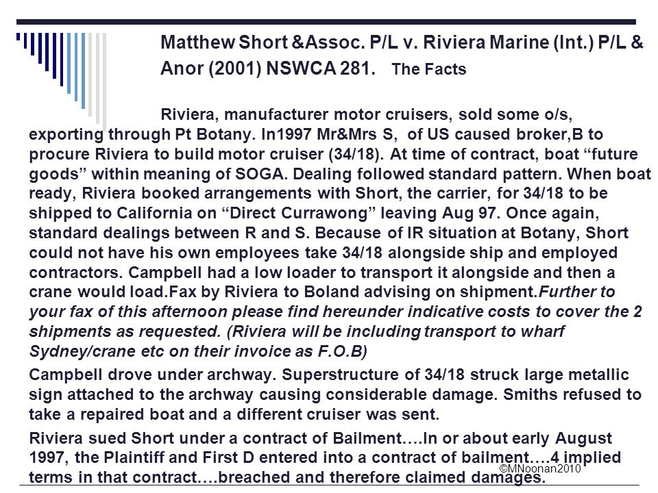 ©MNoonan2010 Matthew Short &Assoc. P/L v. Riviera Marine (Int.) P/L & Anor (2001) NSWCA 281. The Facts Riviera, manufacturer motor cruisers, sold some
