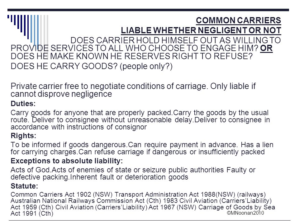 ©MNoonan2010 COMMON CARRIERS LIABLE WHETHER NEGLIGENT OR NOT DOES CARRIER HOLD HIMSELF OUT AS WILLING TO PROVIDE SERVICES TO ALL WHO CHOOSE TO ENGAGE