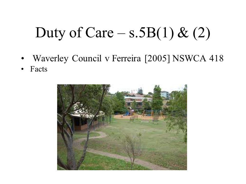 Duty of Care – s.5B(1) & (2) Waverley Council v Ferreira [2005] NSWCA 418 Facts