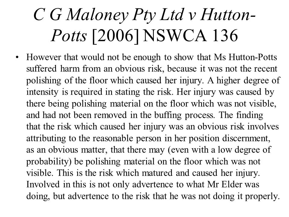 However that would not be enough to show that Ms Hutton-Potts suffered harm from an obvious risk, because it was not the recent polishing of the floor which caused her injury.