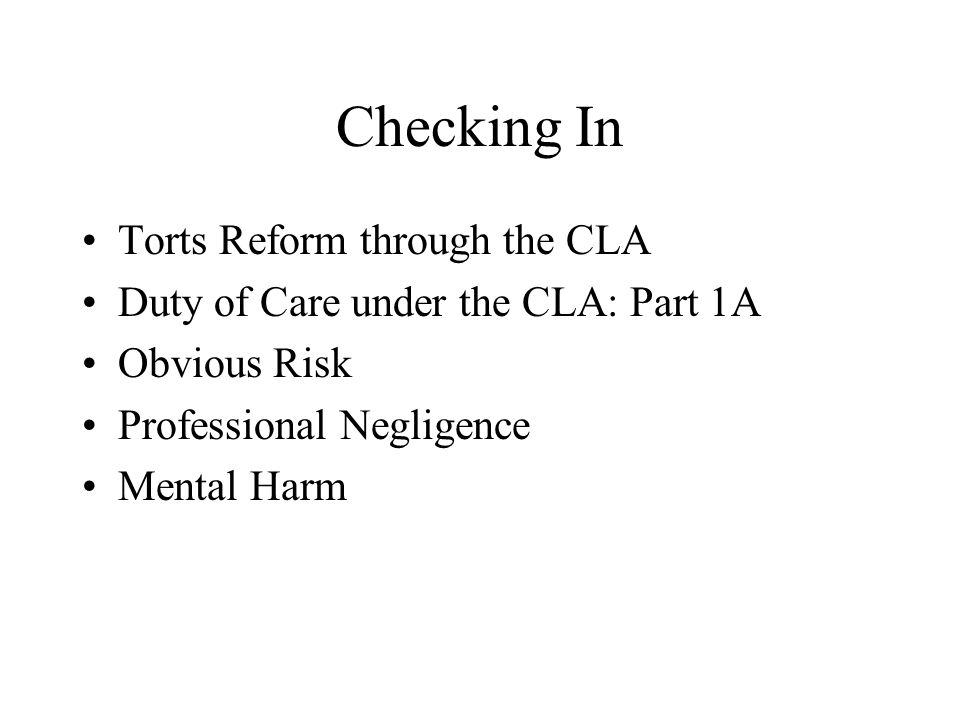 Checking In Torts Reform through the CLA Duty of Care under the CLA: Part 1A Obvious Risk Professional Negligence Mental Harm