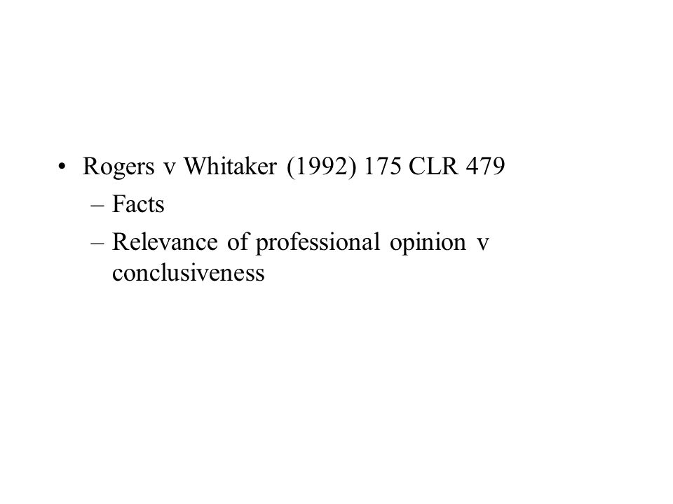 Rogers v Whitaker (1992) 175 CLR 479 –Facts –Relevance of professional opinion v conclusiveness