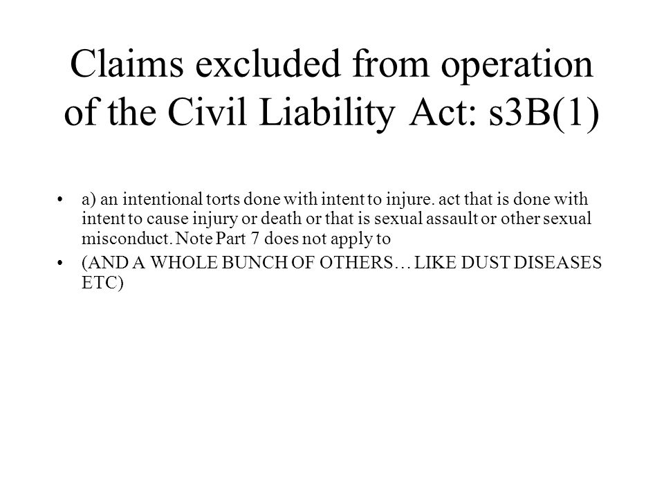 Claims excluded from operation of the Civil Liability Act: s3B(1) a) an intentional torts done with intent to injure.