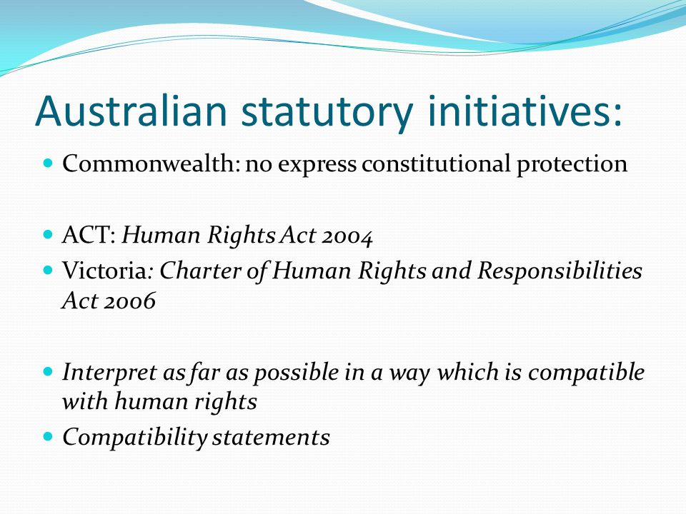 HUMAN RIGHTS ACT 2004 - SECT 30 Interpretation of laws and human rights So far as it is possible to do so consistently with its purpose, a Territory law must be interpreted in a way that is compatible with human rights.