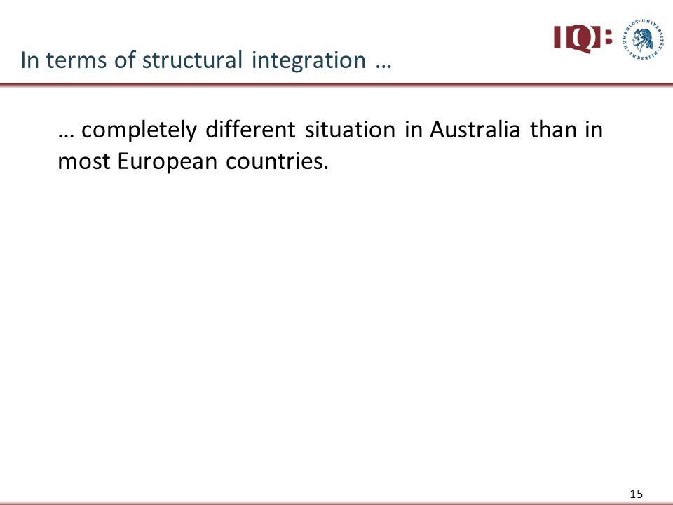 In terms of structural integration … … completely different situation in Australia than in most European countries.