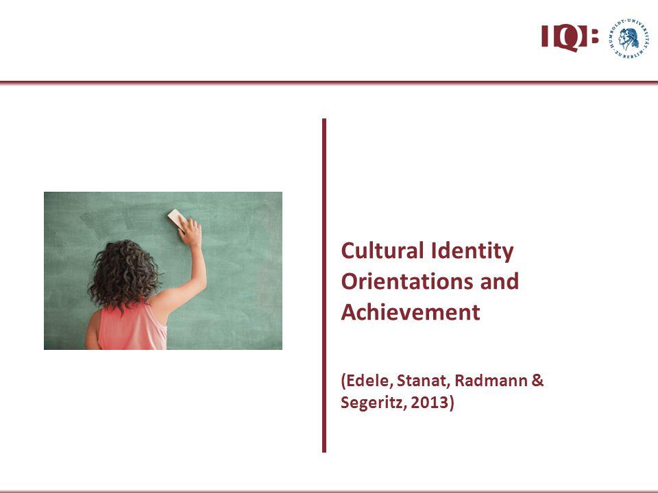 Cultural Identity Orientations and Achievement (Edele, Stanat, Radmann & Segeritz, 2013)