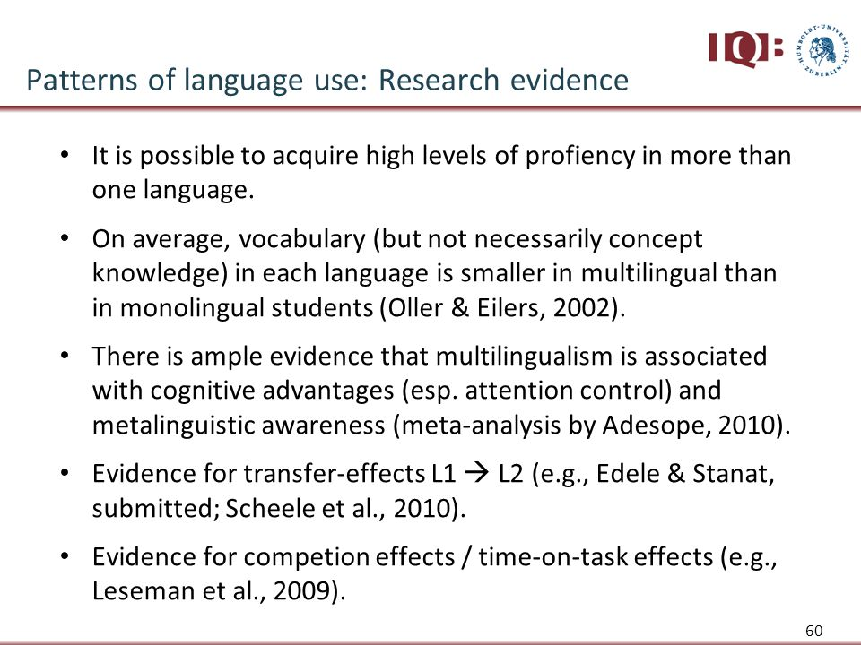 Patterns of language use: Research evidence It is possible to acquire high levels of profiency in more than one language.