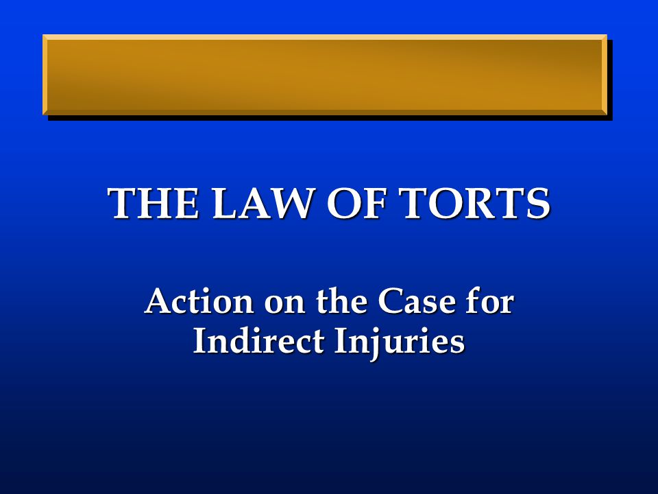 THE LAW OF TORTS Action on the Case for Indirect Injuries