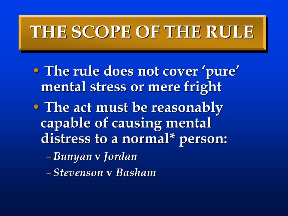 THE SCOPE OF THE RULE The rule does not cover 'pure' mental stress or mere fright The rule does not cover 'pure' mental stress or mere fright The act