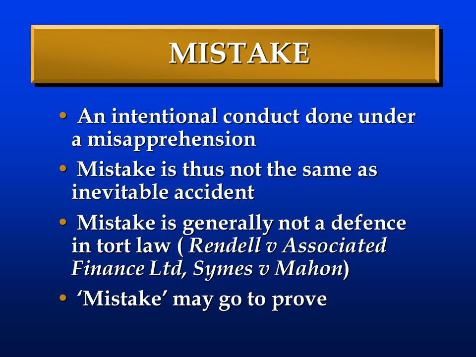 MISTAKE An intentional conduct done under a misapprehension An intentional conduct done under a misapprehension Mistake is thus not the same as inevit