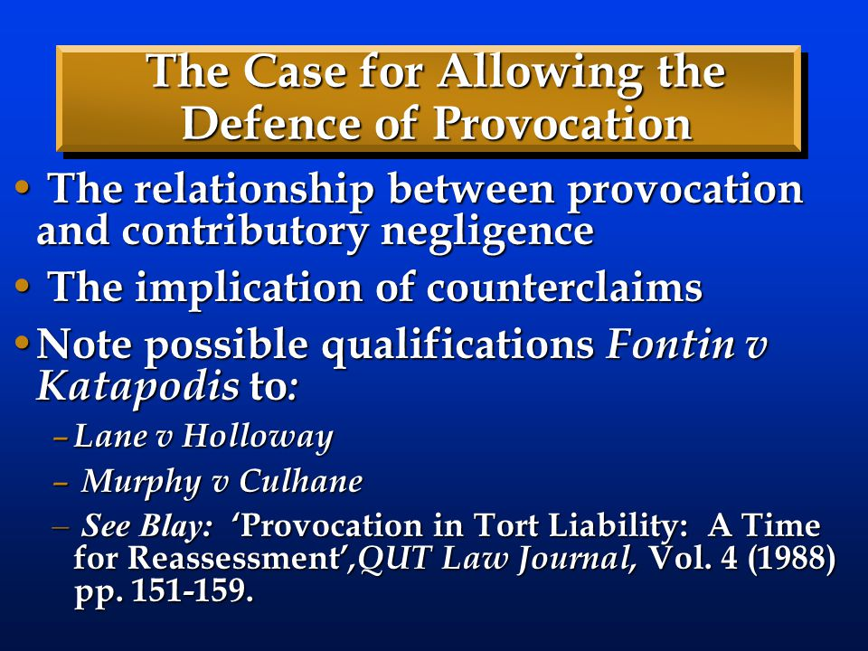 The Case for Allowing the Defence of Provocation The relationship between provocation and contributory negligence The relationship between provocation