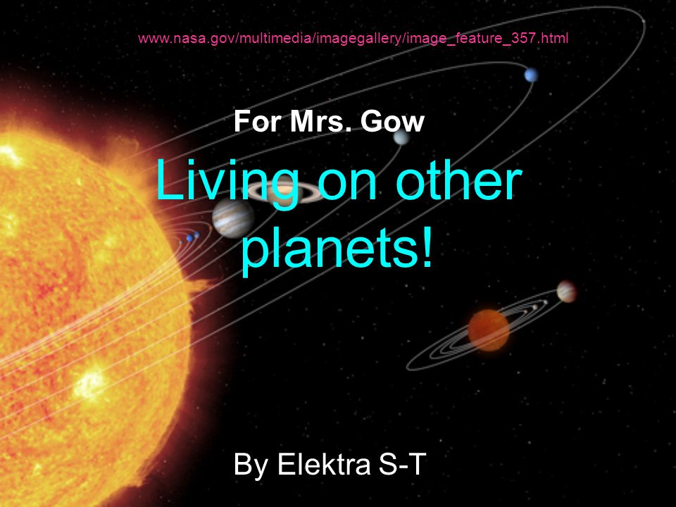 Living on other planets. By Elektra S-T For Mrs.