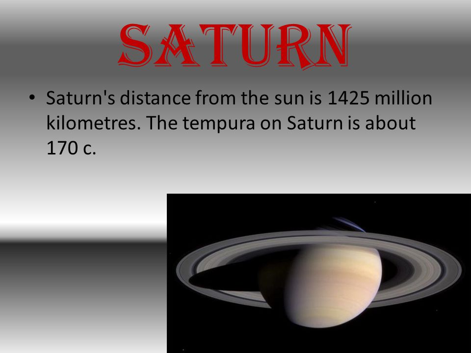Saturn Saturn s distance from the sun is 1425 million kilometres.