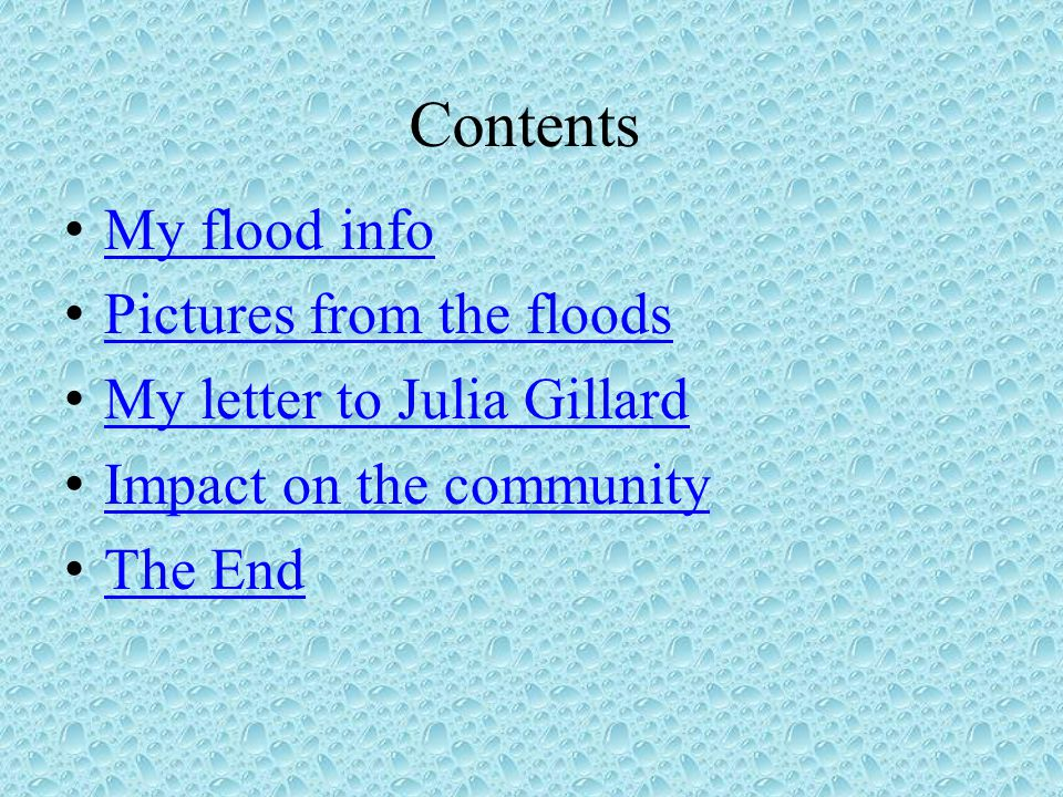 Contents My flood info Pictures from the floods My letter to Julia Gillard Impact on the community The End