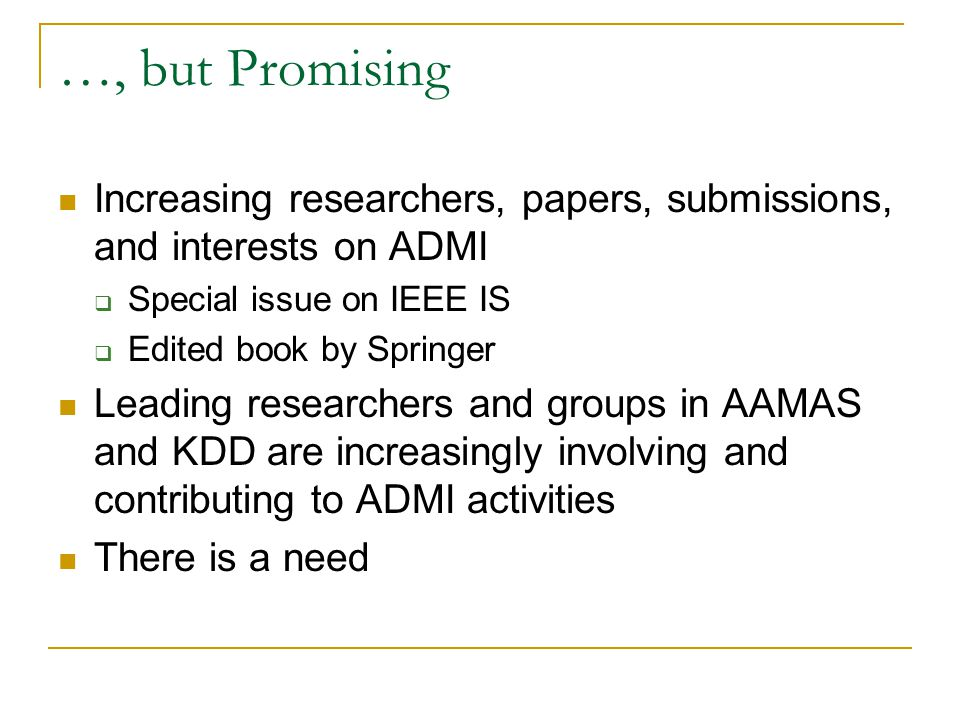 …, but Promising Increasing researchers, papers, submissions, and interests on ADMI  Special issue on IEEE IS  Edited book by Springer Leading resea