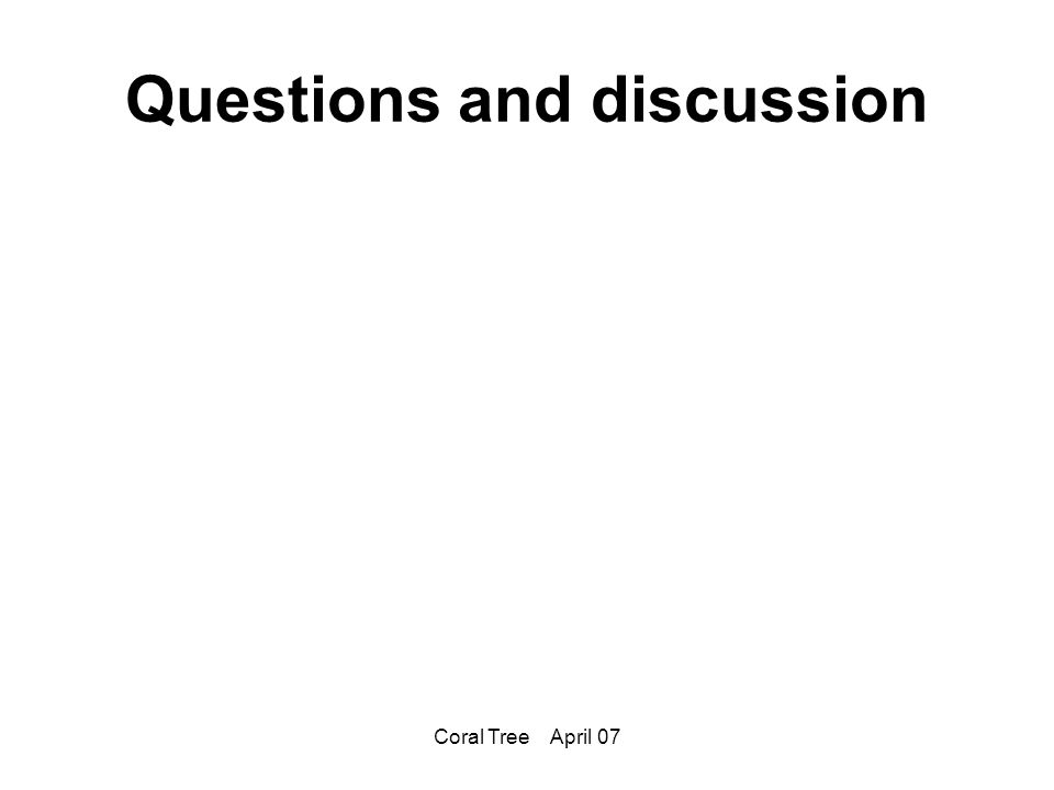 Coral Tree April 07 Questions and discussion