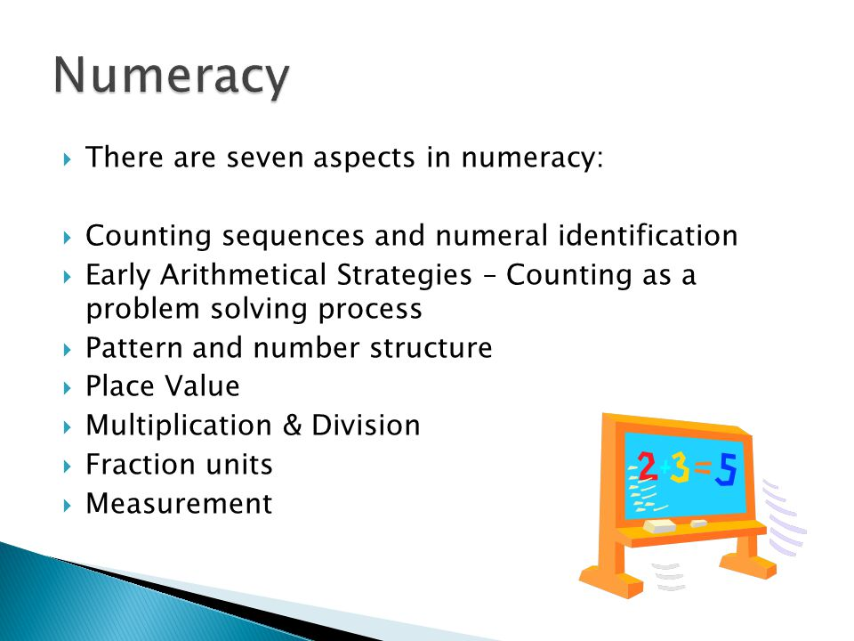  There are seven aspects in numeracy:  Counting sequences and numeral identification  Early Arithmetical Strategies – Counting as a problem solving