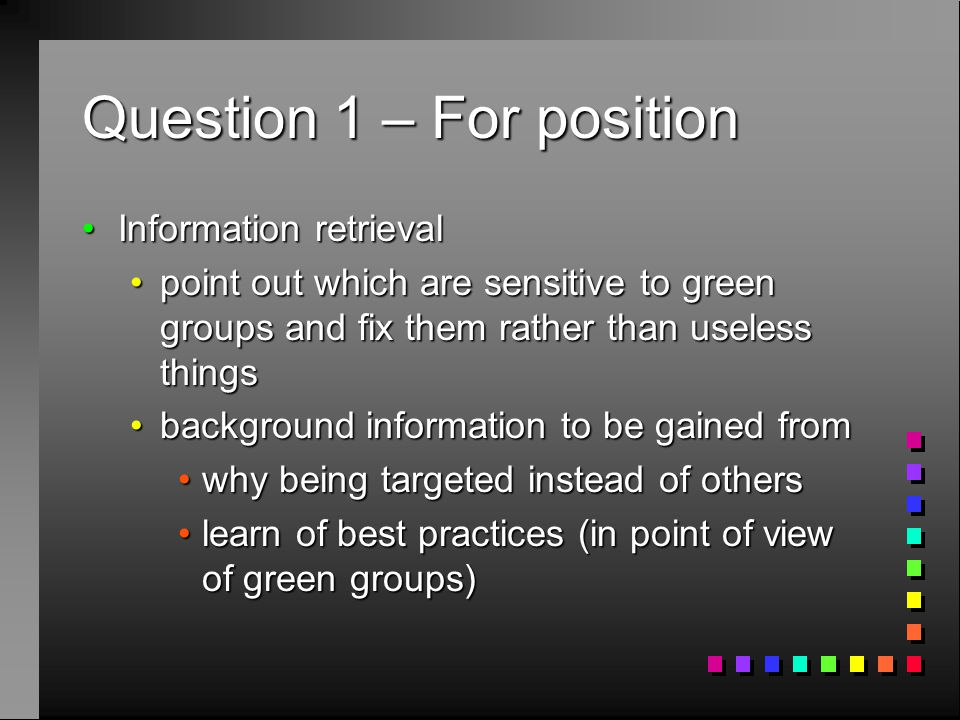 Question 1 – Against position Protests form of being held hostage, with emotions possibly running highProtests form of being held hostage, with emotions possibly running high Information exchange could leave exposed, regardless of process succeedingInformation exchange could leave exposed, regardless of process succeeding