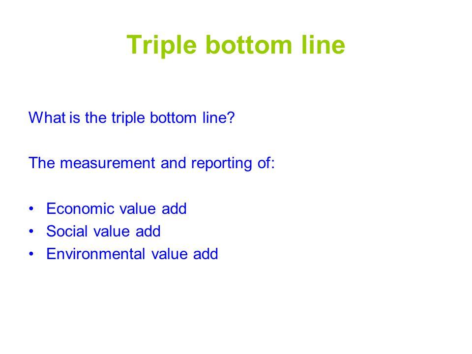 Triple bottom line What is the triple bottom line.