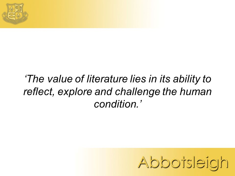 'The value of literature lies in its ability to reflect, explore and challenge the human condition.'