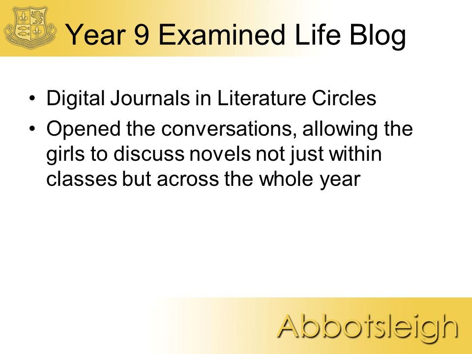 Year 9 Examined Life Blog Digital Journals in Literature Circles Opened the conversations, allowing the girls to discuss novels not just within classes but across the whole year
