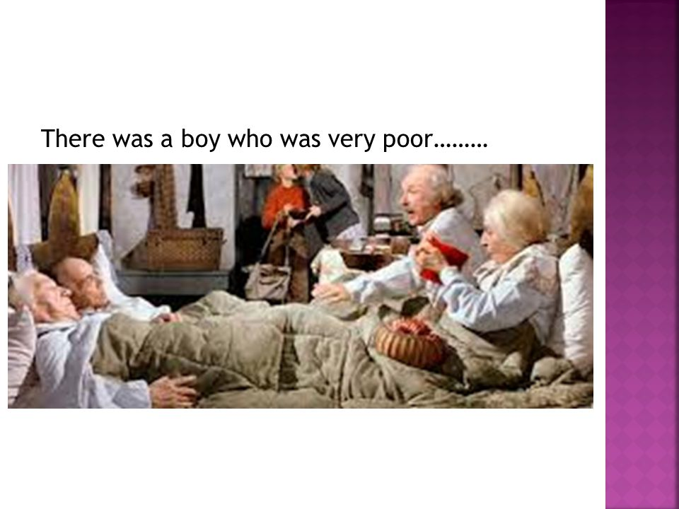 There was a boy who was very poor………