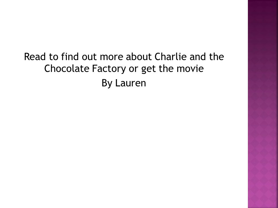 Read to find out more about Charlie and the Chocolate Factory or get the movie By Lauren